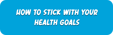 HOW TO stick with your health goals-3